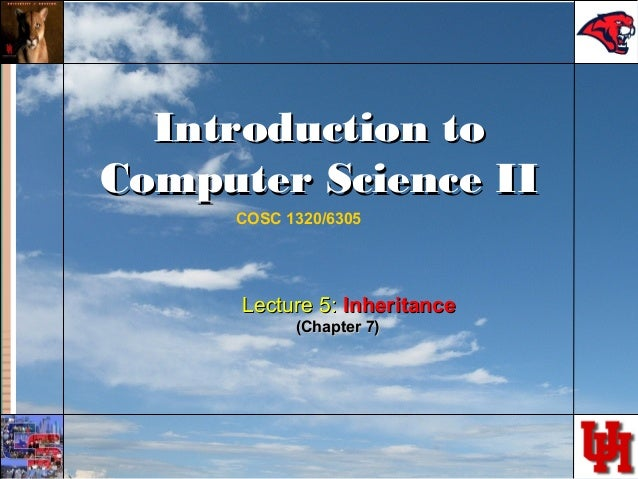 Introduction toIntroduction to Computer Science IIComputer Science II COSC 1320/6305 Lecture 5:Lecture 5: InheritanceInher...