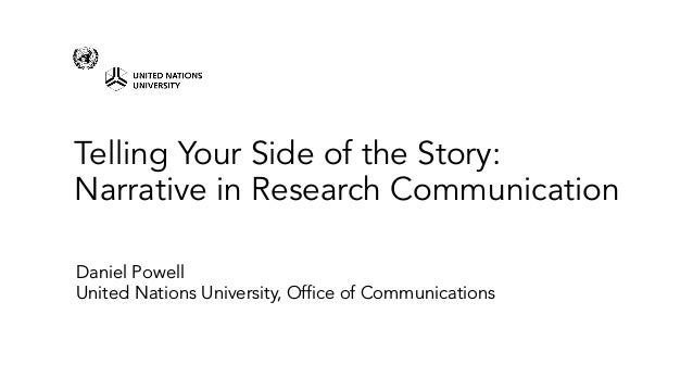 Telling Your Side of the Story: Narrative in Research Communication Daniel Powell United Nations University, Office of Com...