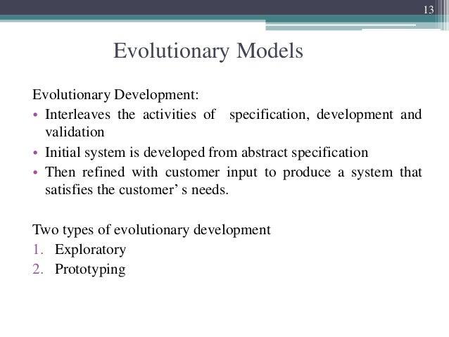 Evolutionary Models  Evolutionary Development:  • Interleaves the activities of specification, development and  validation...