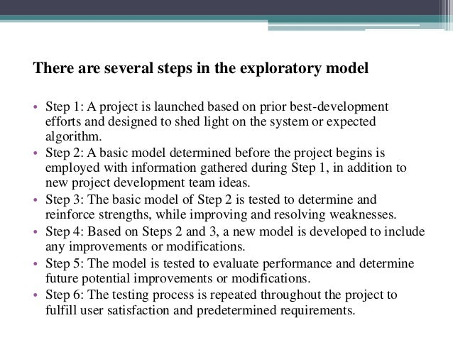 There are several steps in the exploratory model  • Step 1: A project is launched based on prior best-development  efforts...