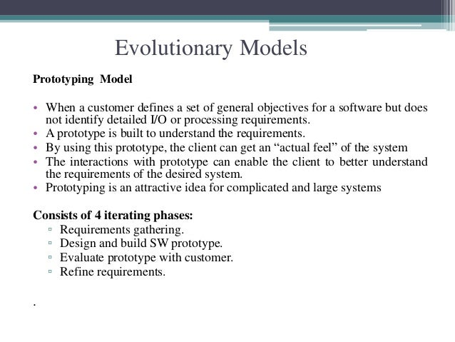 Prototyping Model  • When a customer defines a set of general objectives for a software but does  not identify detailed I/...