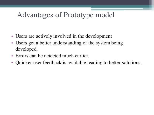 Advantages of Prototype model  • Users are actively involved in the development  • Users get a better understanding of the...