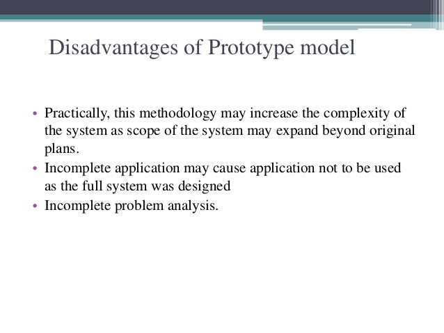 Disadvantages of Prototype model  • Practically, this methodology may increase the complexity of  the system as scope of t...