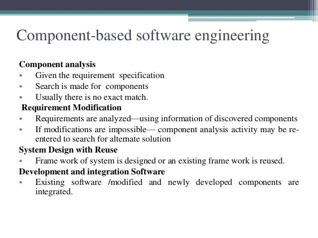 Component-based software engineering  Component analysis  • Given the requirement specification  • Search is made for comp...