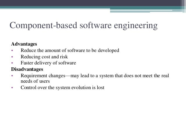 Component-based software engineering  Advantages  • Reduce the amount of software to be developed  • Reducing cost and ris...