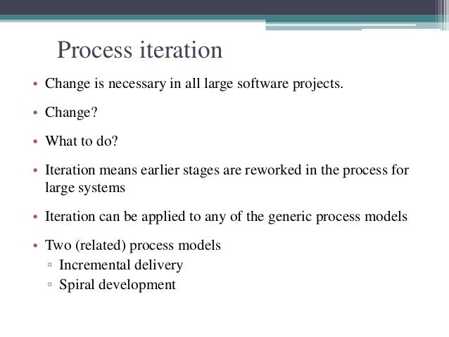 Process iteration  • Change is necessary in all large software projects.  • Change?  • What to do?  • Iteration means earl...