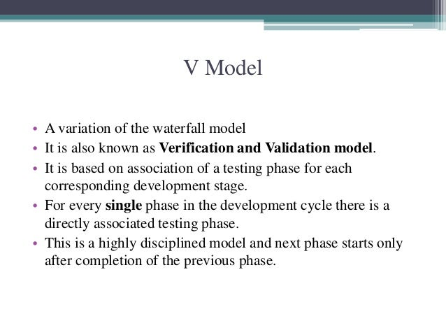 V Model  • A variation of the waterfall model  • It is also known as Verification and Validation model.  • It is based on ...
