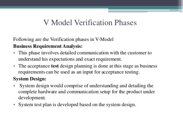 V Model Verification Phases  Following are the Verification phases in V-Model  Business Requirement Analysis:  • This phas...