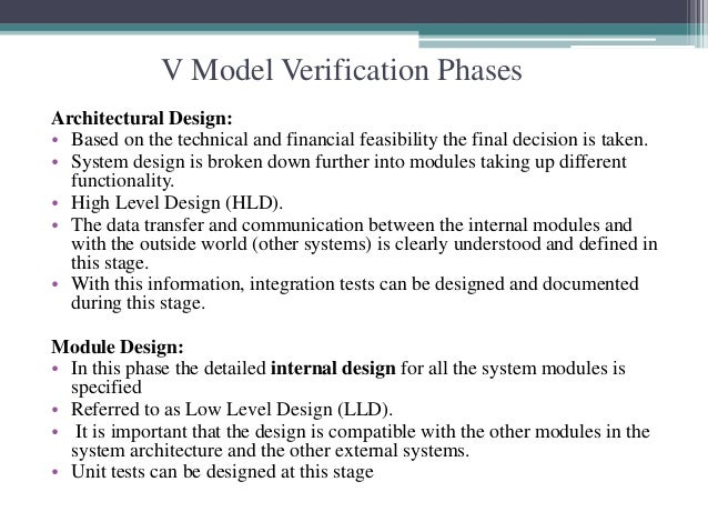V Model Verification Phases  Architectural Design:  • Based on the technical and financial feasibility the final decision ...