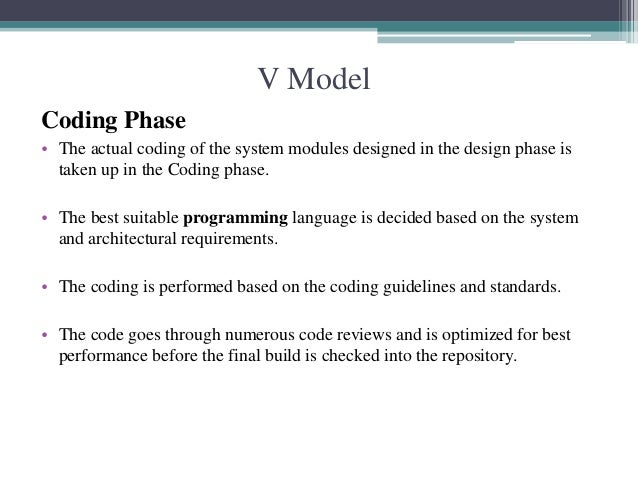 V Model  Coding Phase  • The actual coding of the system modules designed in the design phase is  taken up in the Coding p...