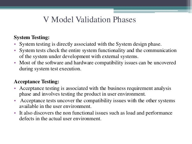V Model Validation Phases  System Testing:  • System testing is directly associated with the System design phase.  • Syste...