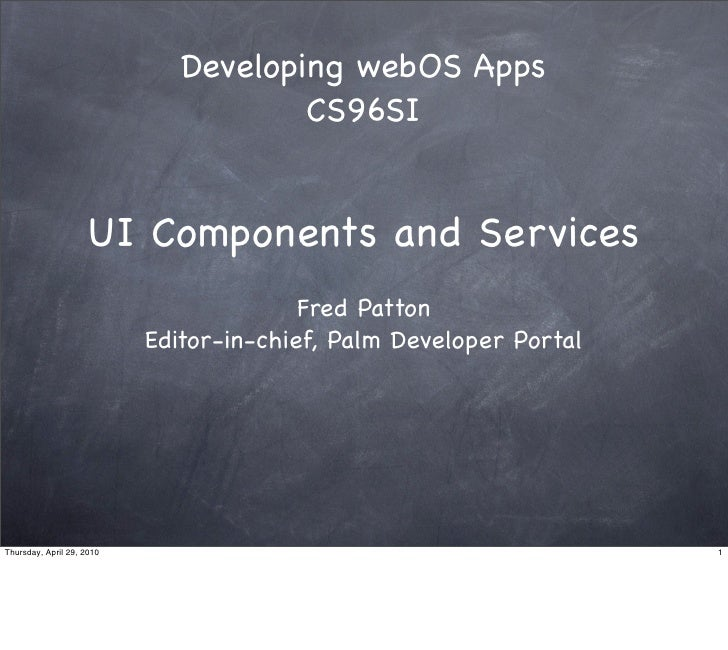 Developing webOS Apps                                       CS96SI                        UI Components and Services      ...
