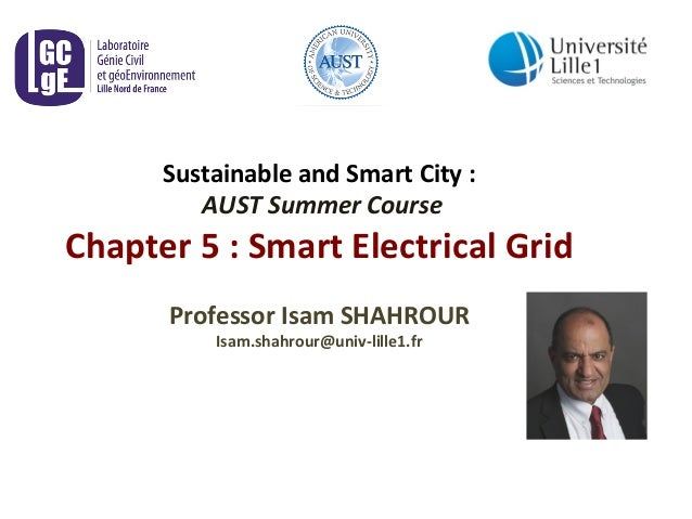 Sustainable  and  Smart  City  :  AUST  Summer  Course  Chapter  5  :  Smart  Electrical  Grid  Professor  Isam  SHAHROUR ...