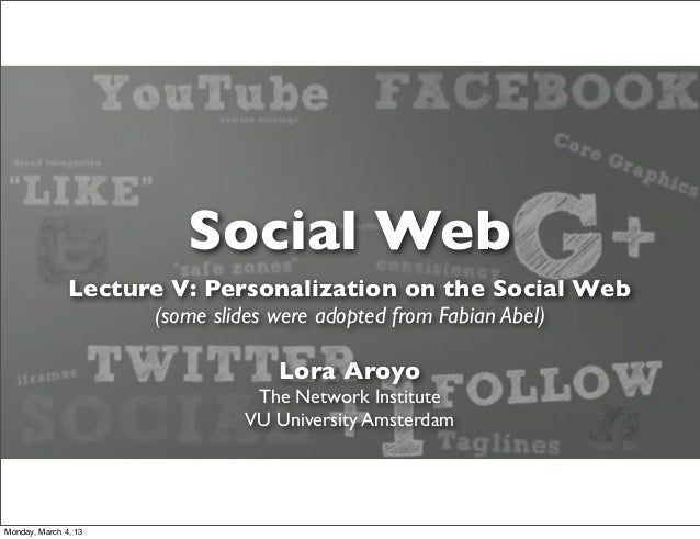 Social Web               Lecture V: Personalization on the Social Web                      (some slides were adopted from ...