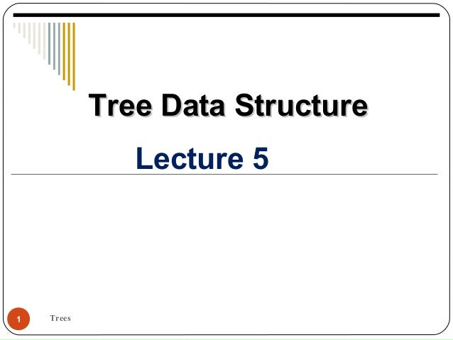 Trees1 Lecture 5 Tree Data StructureTree Data Structure