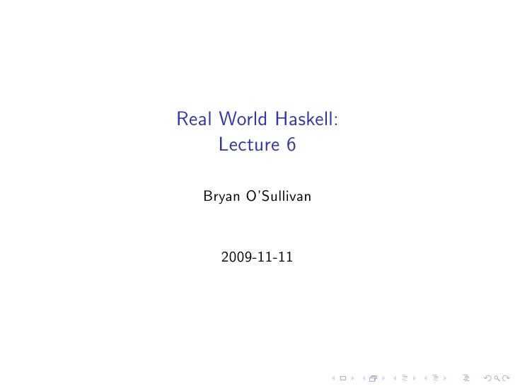 Real World Haskell:      Lecture 6     Bryan O'Sullivan        2009-11-11
