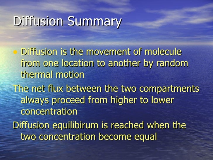 Diffusion Summary <ul><li>Diffusion is the movement of molecule from one location to another by random thermal motion </li...