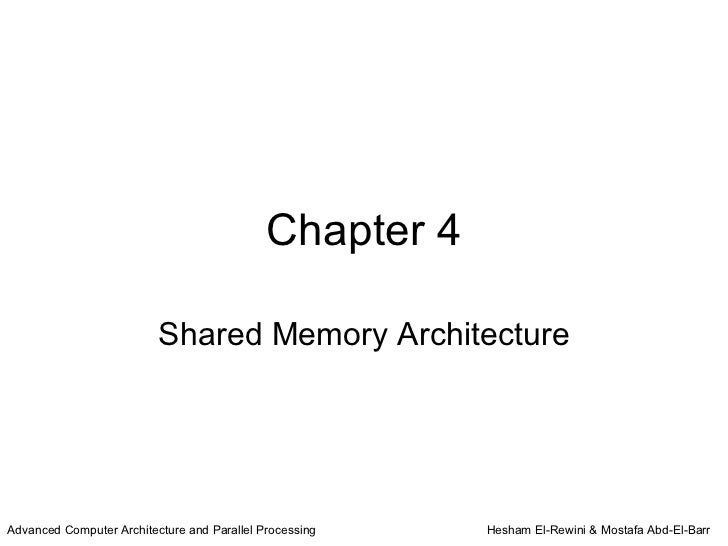 Chapter 4                          Shared Memory ArchitectureAdvanced Computer Architecture and Parallel Processing   Hesh...