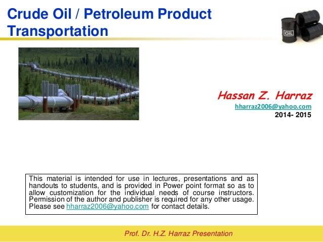 Prof. Dr. H.Z. Harraz Presentation Crude Oil / Petroleum Product Transportation Hassan Z. Harraz hharraz2006@yahoo.com 201...