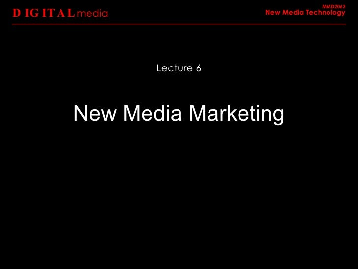 New Media Marketing DIGITAL media MMD2063 New Media Technology Lecture 6