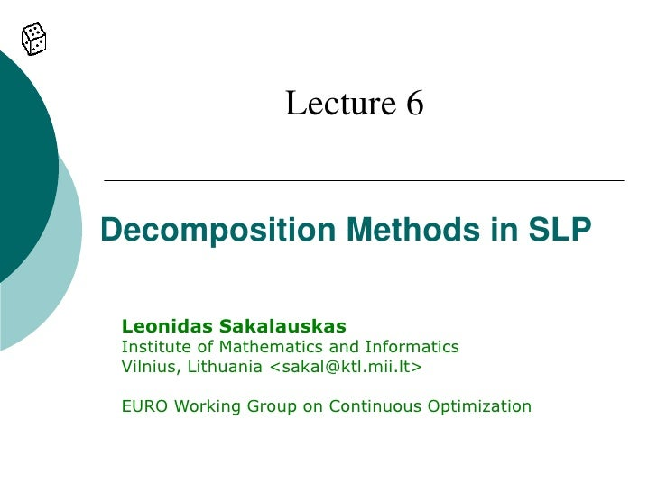 Lecture 6   Decomposition Methods in SLP   Leonidas Sakalauskas  Institute of Mathematics and Informatics  Vilnius, Lithua...