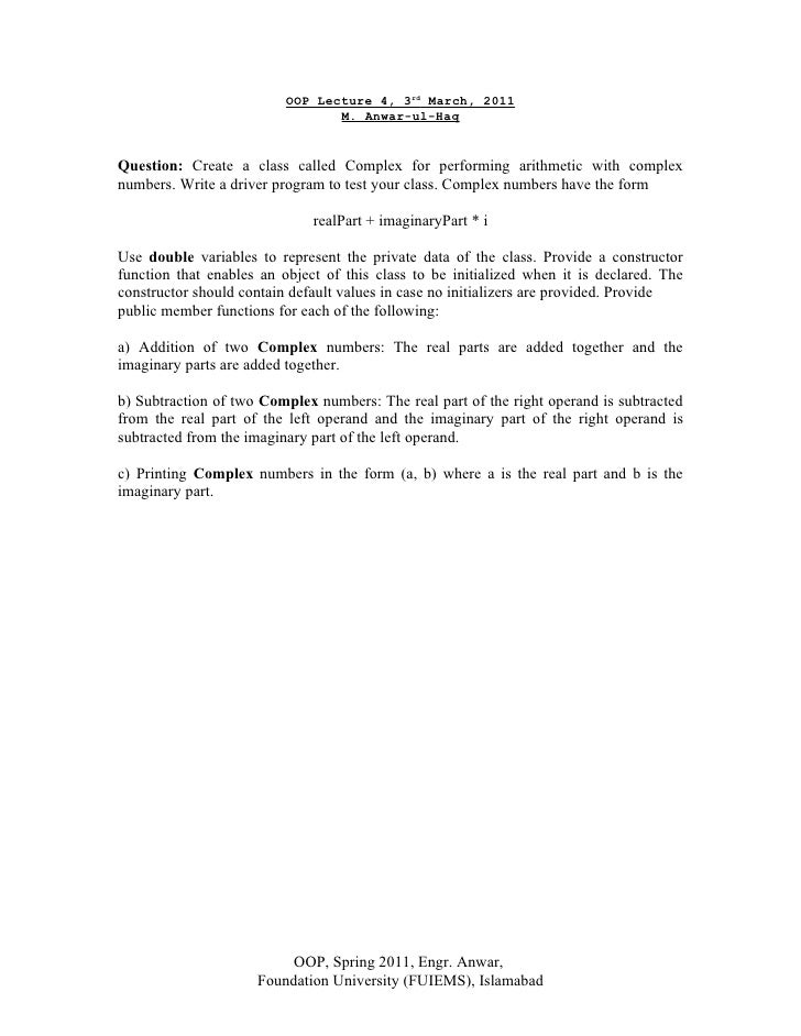 OOP Lecture 4, 3rd March, 2011                                 M. Anwar-ul-HaqQuestion: Create a class called Complex for ...