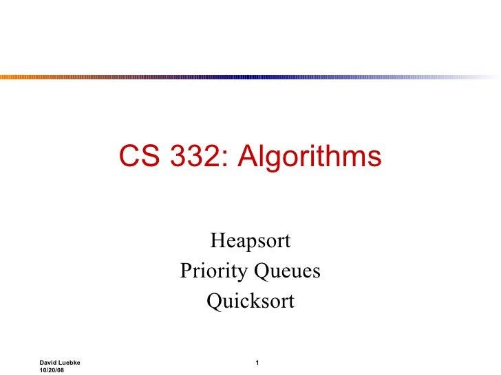 CS 332: Algorithms Heapsort Priority Queues Quicksort