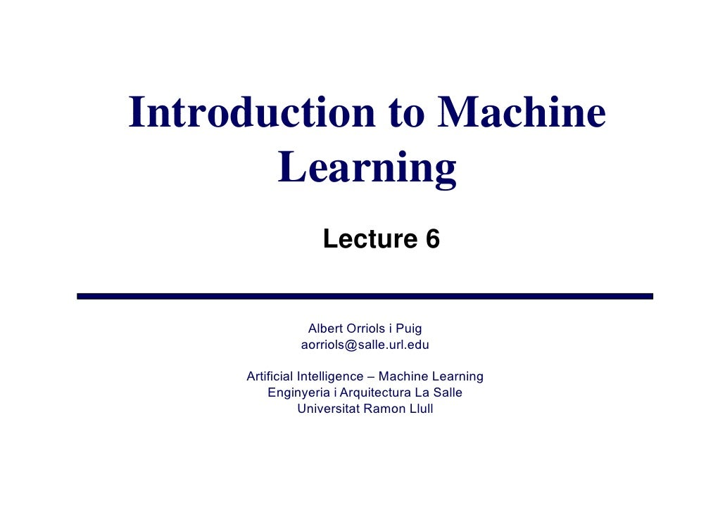 Introduction to Machine        Learning                   Lecture 6                  Albert Orriols i Puig               a...