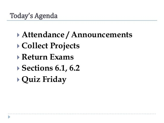Today's Agenda  Attendance  / Announcements  Collect Projects  Return Exams  Sections 6.1, 6.2  Quiz Friday