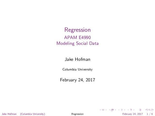 Regression APAM E4990 Modeling Social Data Jake Hofman Columbia University February 24, 2017 Jake Hofman (Columbia Univers...