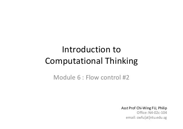 1 of81Module6:FlowcontrolIntroductiontoComputationalThinkingModule6:Flowcontrol#2AsstProfChi‐WingFU,...