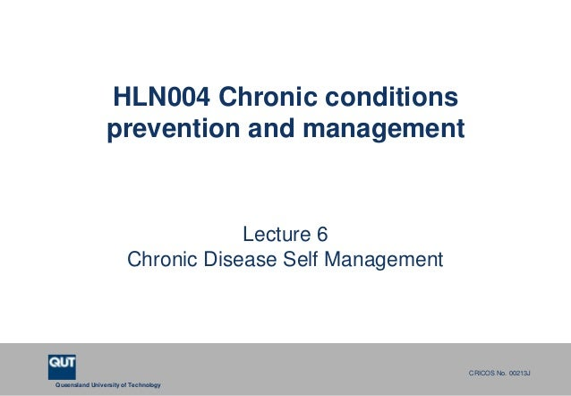 Queensland University of TechnologyCRICOS No. 00213JHLN004 Chronic conditionsprevention and managementLecture 6Chronic Dis...