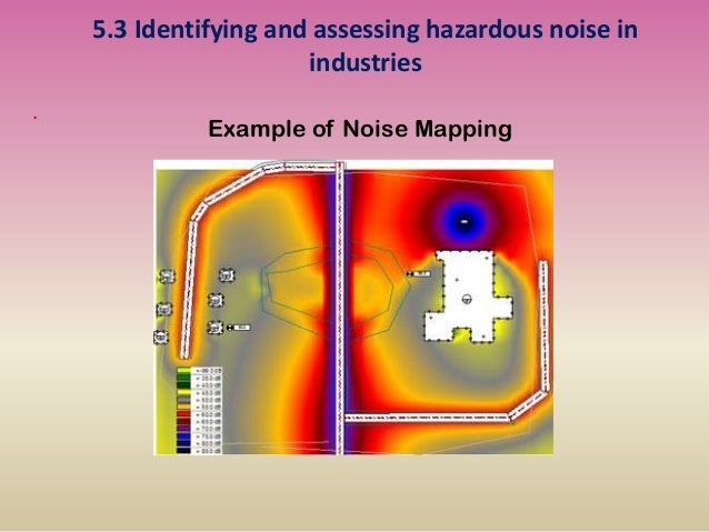 5.3 Identifying and assessing hazardous noise in industries . Example of Noise Mapping