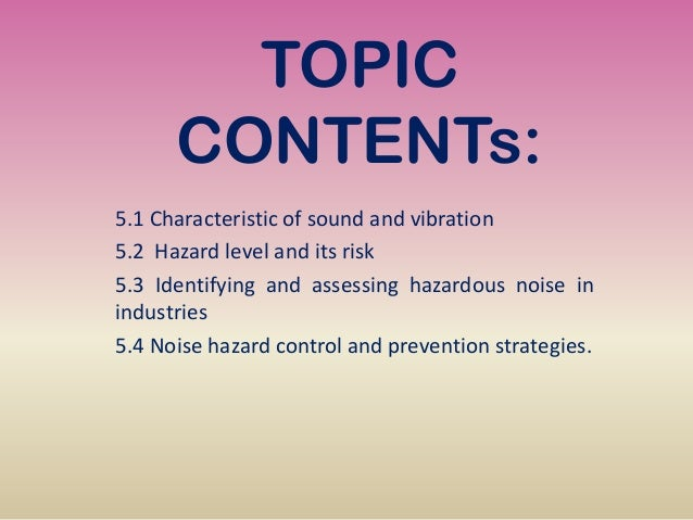 TOPIC CONTENTs: 5.1 Characteristic of sound and vibration 5.2 Hazard level and its risk 5.3 Identifying and assessing haza...