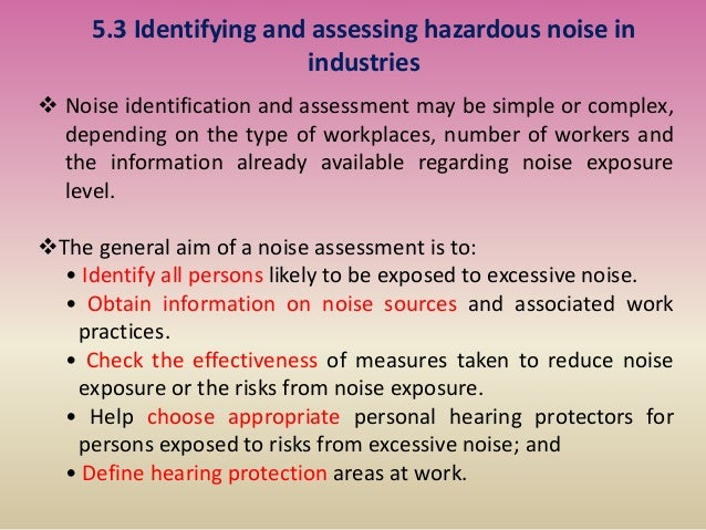 5.3 Identifying and assessing hazardous noise in industries  Noise identification and assessment may be simple or complex...