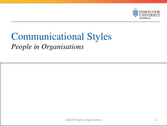 Communicational StylesPeople in Organisations                 LB5205 People in Organisations   1