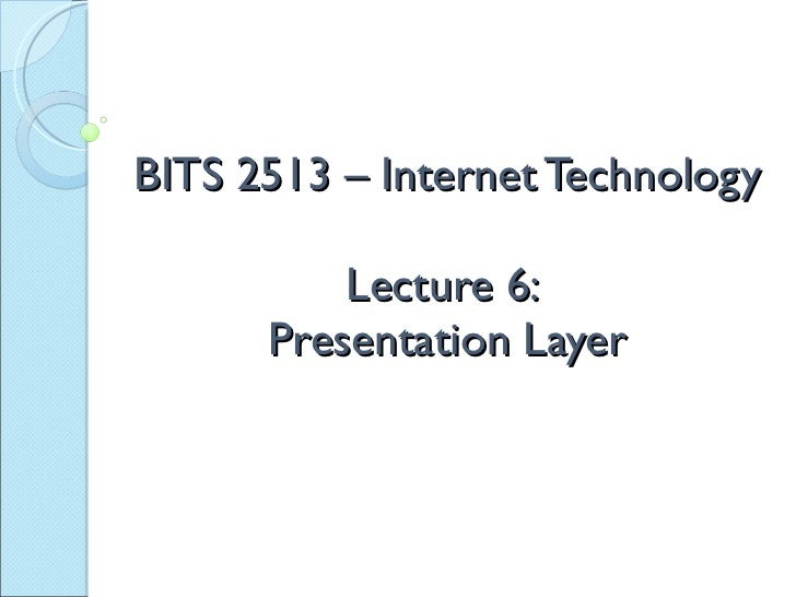 BITS 2513 – Internet Technology Lecture 6:  Presentation Layer