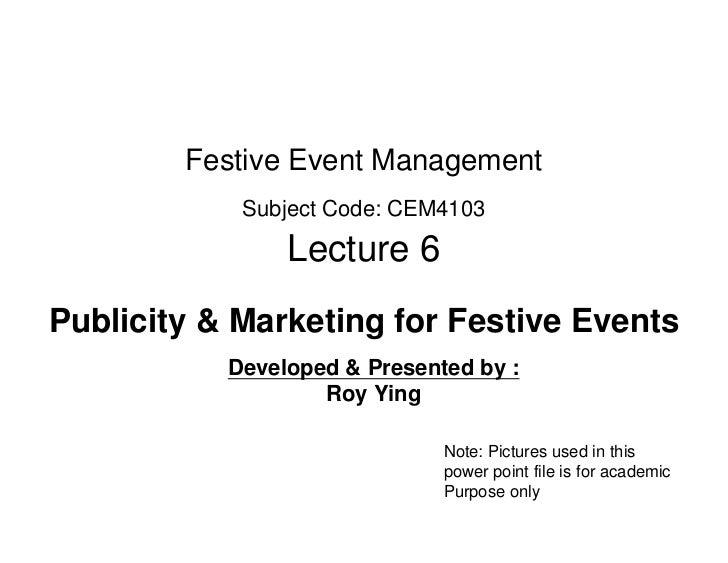 Festive Event Management            Subject Code: CEM4103                Lecture 6Publicity & Marketing for Festive Events...