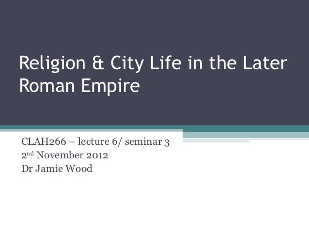Religion & City Life in the LaterRoman EmpireCLAH266 – lecture 6/ seminar 32nd November 2012Dr Jamie Wood