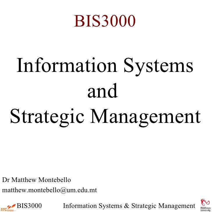 BIS3000 Information Systems and  Strategic Management <ul><li>Dr Matthew Montebello </li></ul><ul><li>[email_address] </li...