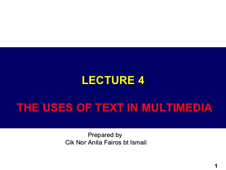 LECTURE 4THE USES OF TEXT IN MULTIMEDIA               Prepared by       Cik Nor Anita Fairos bt Ismail                    ...