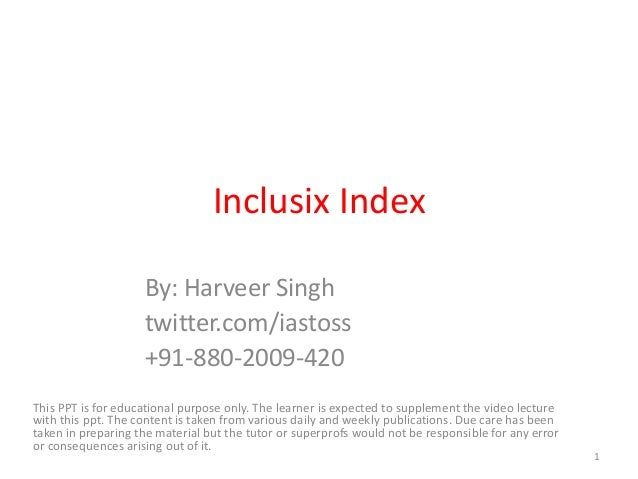 Inclusix Index By: Harveer Singh twitter.com/iastoss +91-880-2009-420 This PPT is for educational purpose only. The learne...