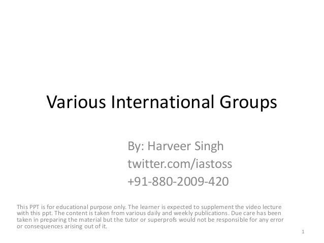 Various International Groups By: Harveer Singh twitter.com/iastoss +91-880-2009-420 This PPT is for educational purpose on...