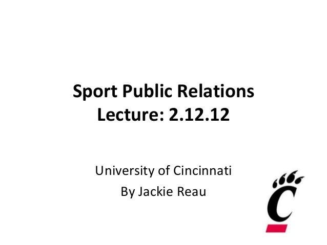 Sport Public Relations  Lecture: 2.12.12  University of Cincinnati      By Jackie Reau