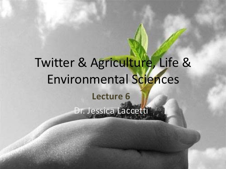 Twitter & Agriculture, Life &  Environmental Sciences            Lecture 6       Dr. Jessica Laccetti