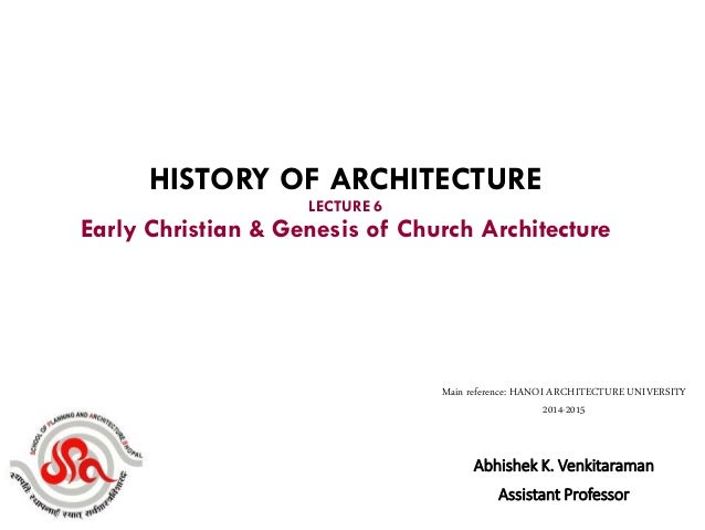 Abhishek K. Venkitaraman Assistant Professor HISTORY OF ARCHITECTURE LECTURE 6 Early Christian & Genesis of Church Archite...