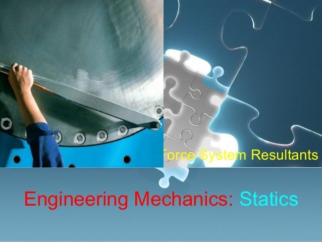 Engineering Mechanics: Statics Force System Resultants