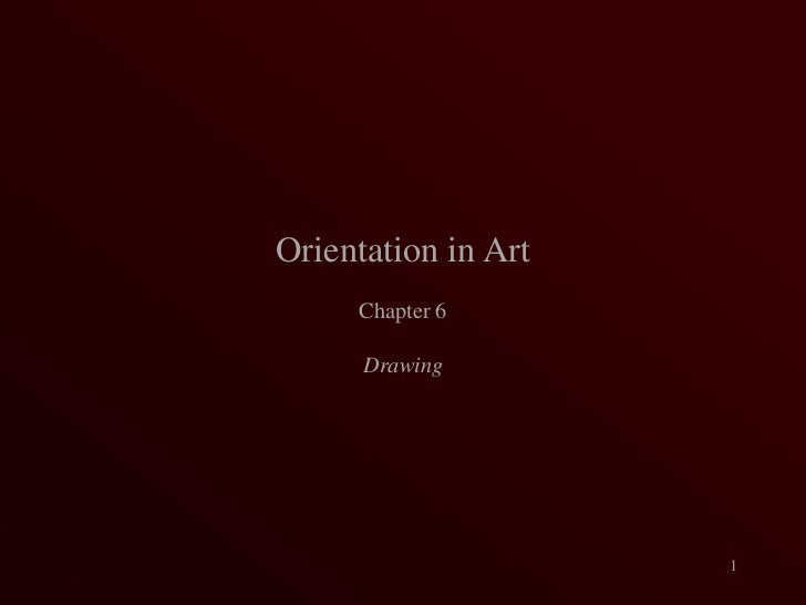 Orientation in Art<br />Chapter 6<br />Drawing<br />1<br />