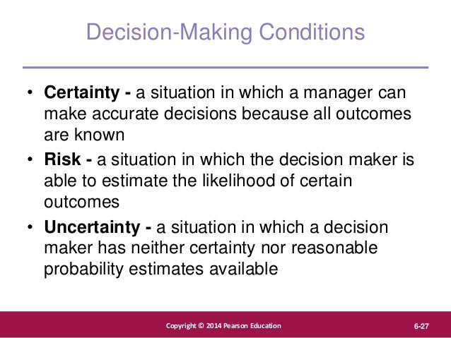 Copyright © 2012 Pearson Education, Inc. Publishing as Prentice Hall Copyright © 2014 Pearson Education 6-27 Decision-Maki...
