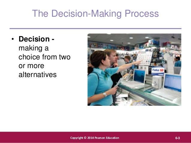 Copyright © 2012 Pearson Education, Inc. Publishing as Prentice Hall Copyright © 2014 Pearson Education 6-3 The Decision-M...